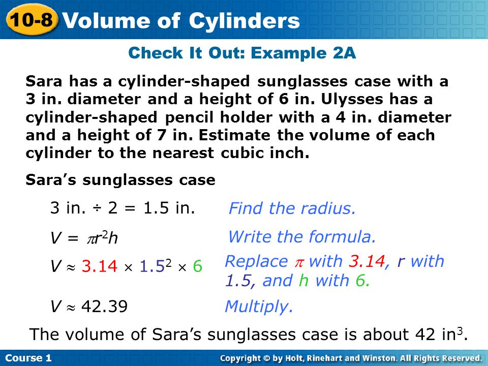 Volume of Cylinders 10-8 Check It Out: Example 2A 3 in. ÷ 2 = 1.5 in.