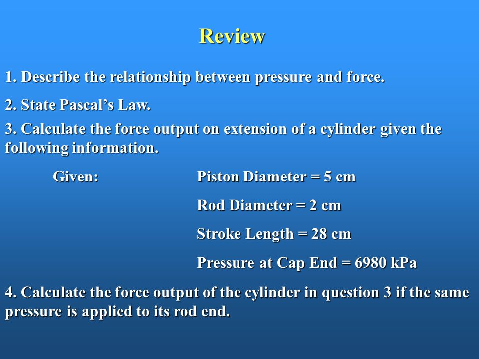 Review 1. Describe the relationship between pressure and force.