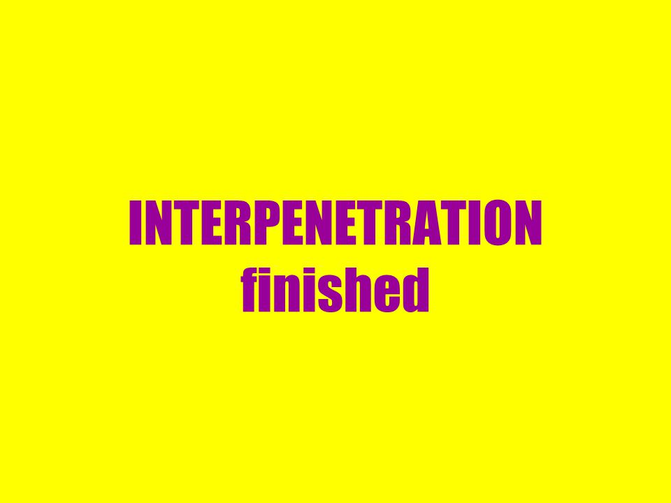 INTERPENETRATION finished