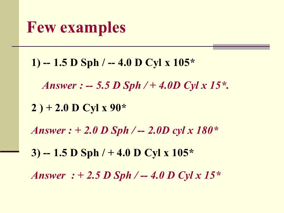 Few examples 1) -- 1.5 D Sph / -- 4.0 D Cyl x 105*