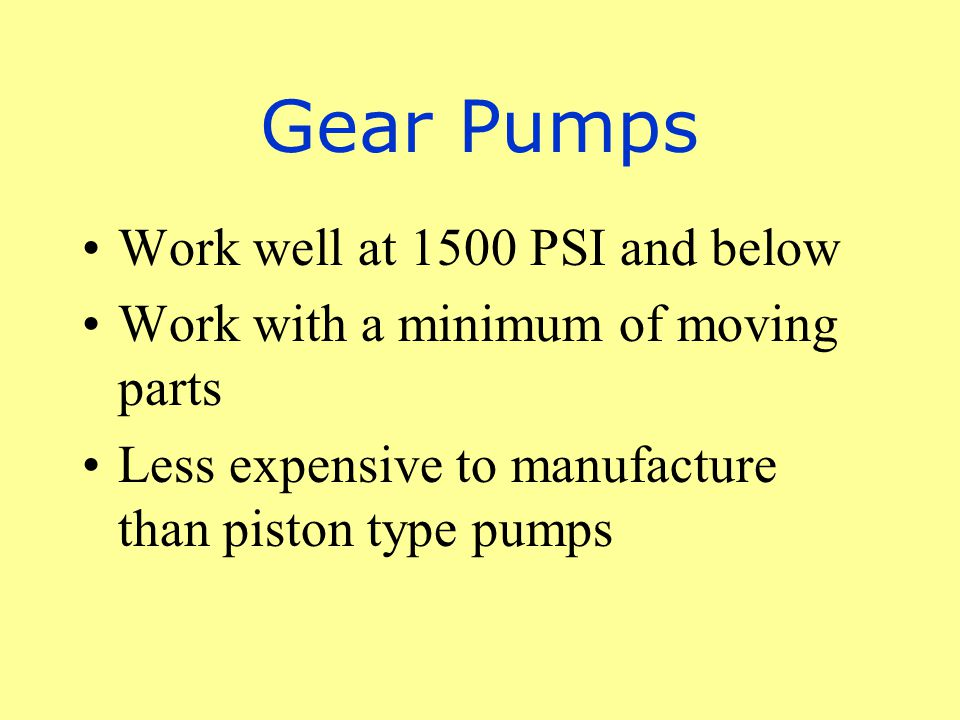 Gear Pumps Work well at 1500 PSI and below