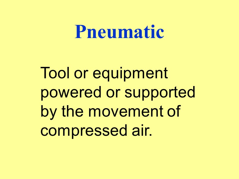 Pneumatic Tool or equipment powered or supported by the movement of compressed air.