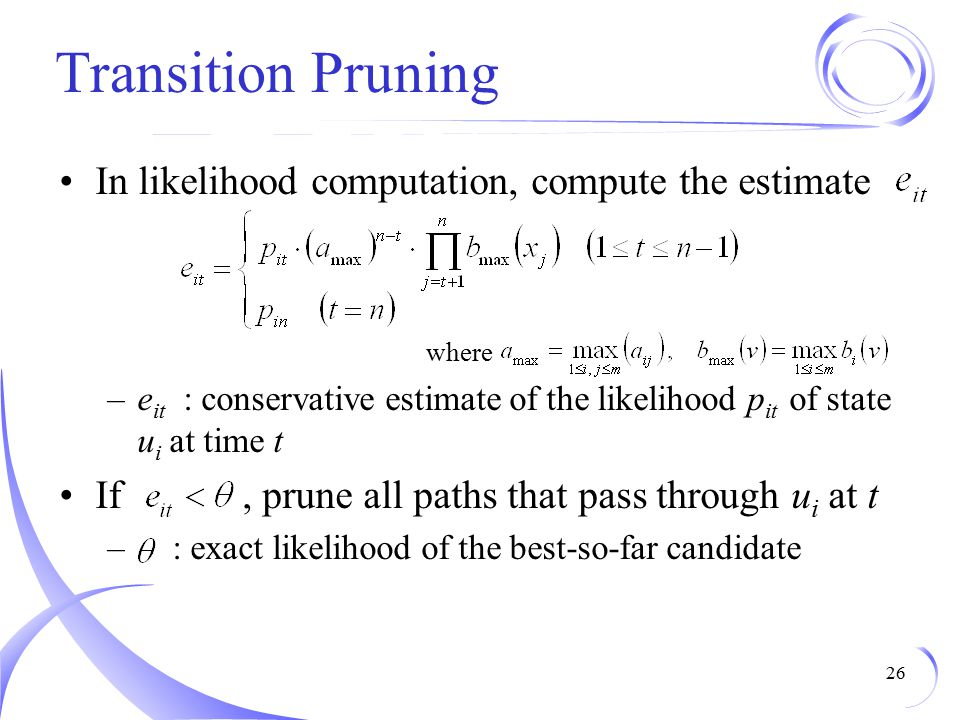 Transition Pruning In likelihood computation, compute the estimate