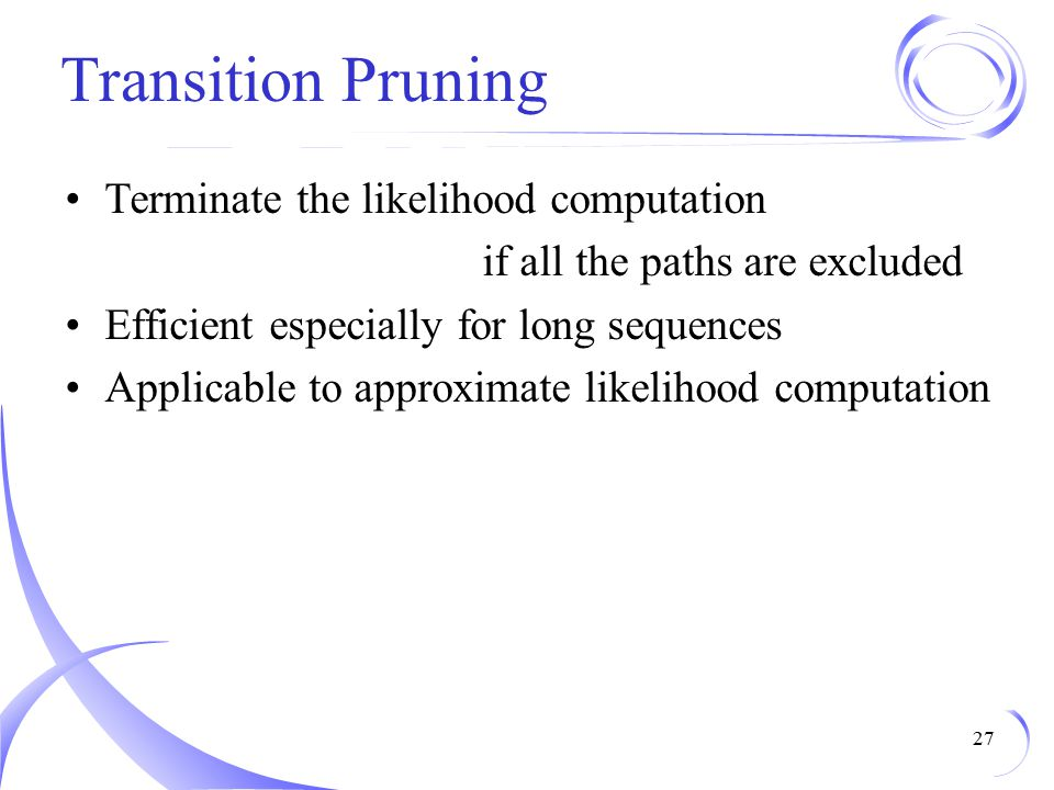 Transition Pruning Terminate the likelihood computation