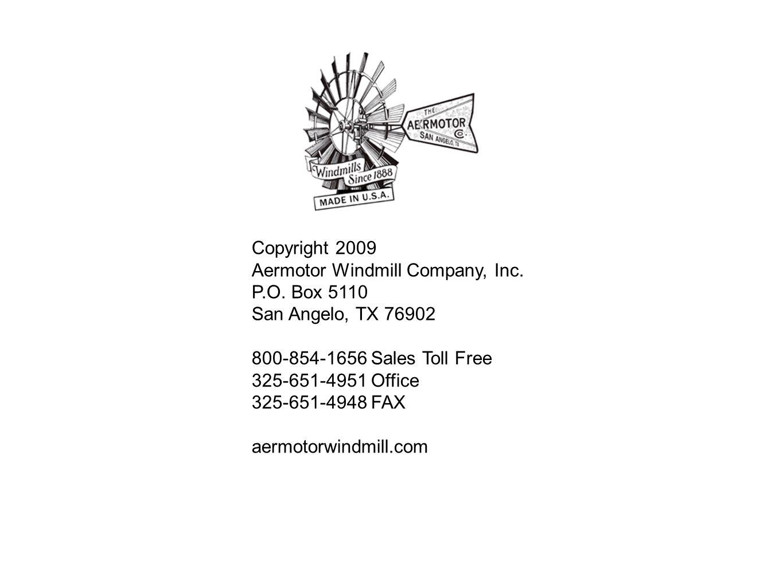 Copyright 2009 Aermotor Windmill Company, Inc. P.O. Box 5110. San Angelo, TX 76902. 800-854-1656 Sales Toll Free.