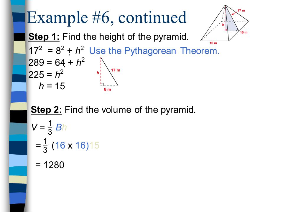 Example #6, continued Step 1: Find the height of the pyramid.