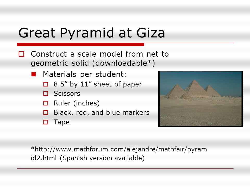 Great Pyramid at Giza Construct a scale model from net to geometric solid (downloadable*) Materials per student: