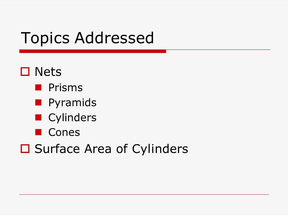Topics Addressed Nets Surface Area of Cylinders Prisms Pyramids