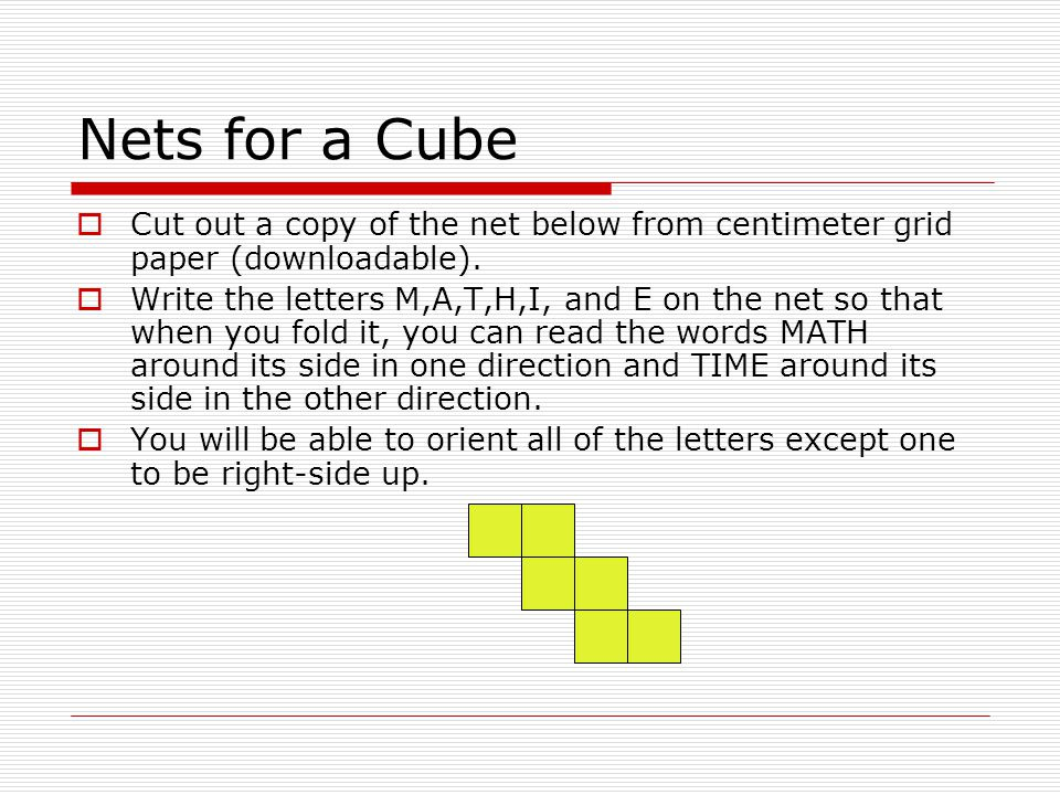 Nets for a Cube Cut out a copy of the net below from centimeter grid paper (downloadable).