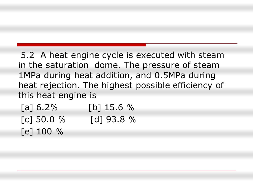 5. 2 A heat engine cycle is executed with steam in the saturation dome