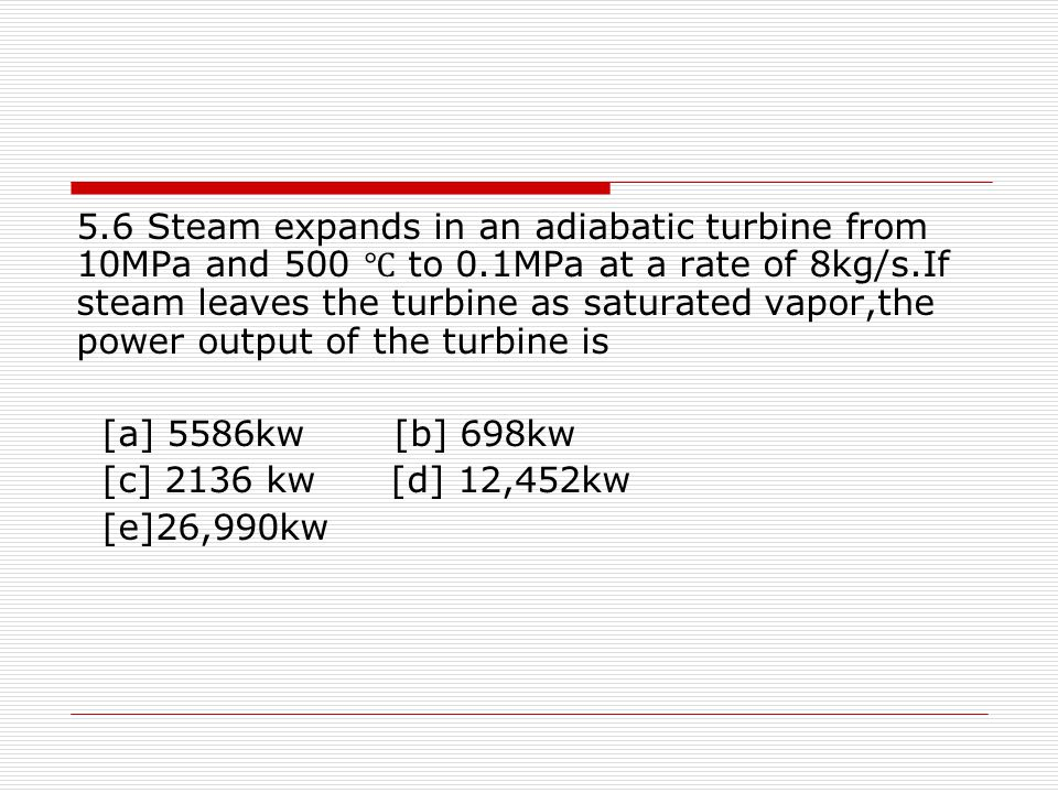 5. 6 Steam expands in an adiabatic turbine from 10MPa and 500 ℃ to 0