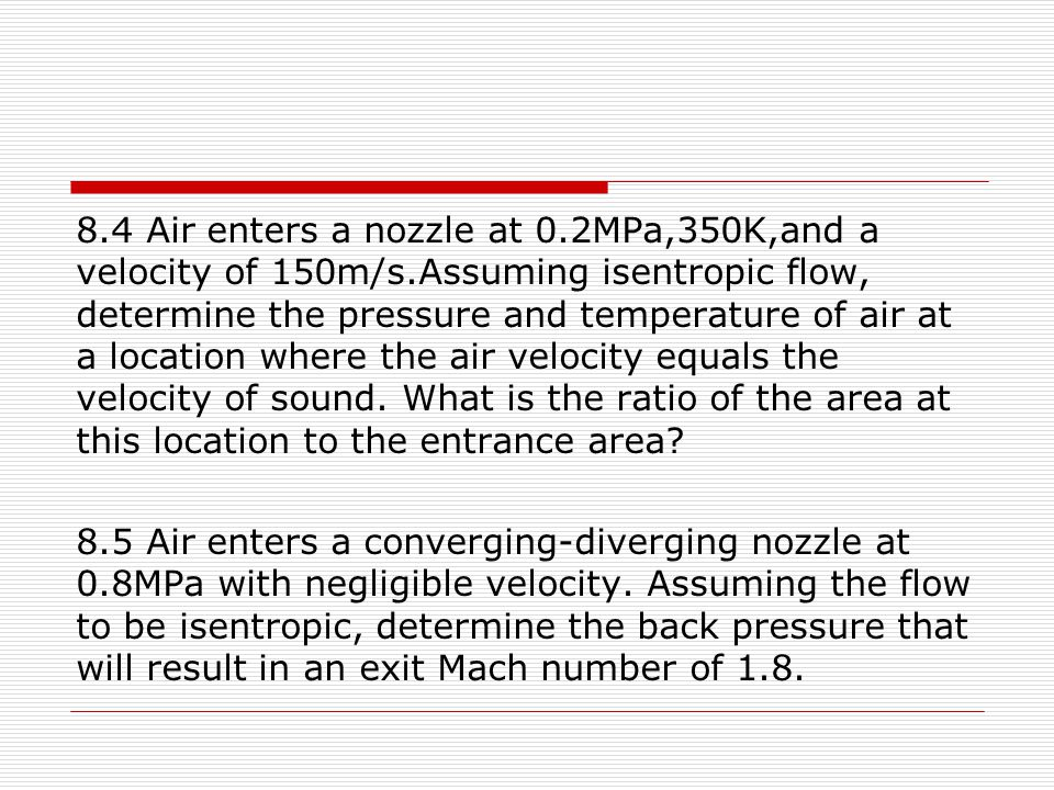 8. 4 Air enters a nozzle at 0. 2MPa,350K,and a velocity of 150m/s