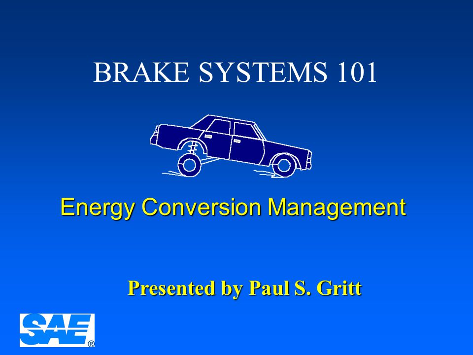 BRAKE SYSTEMS 101 Energy Conversion Management