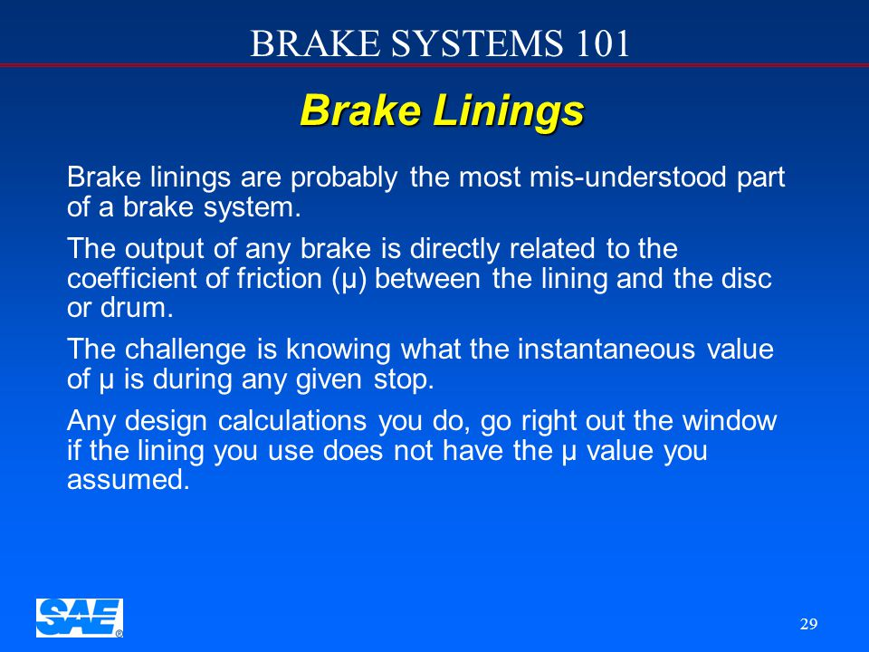 12/4/2006 Brake Linings. Brake linings are probably the most mis-understood part of a brake system.