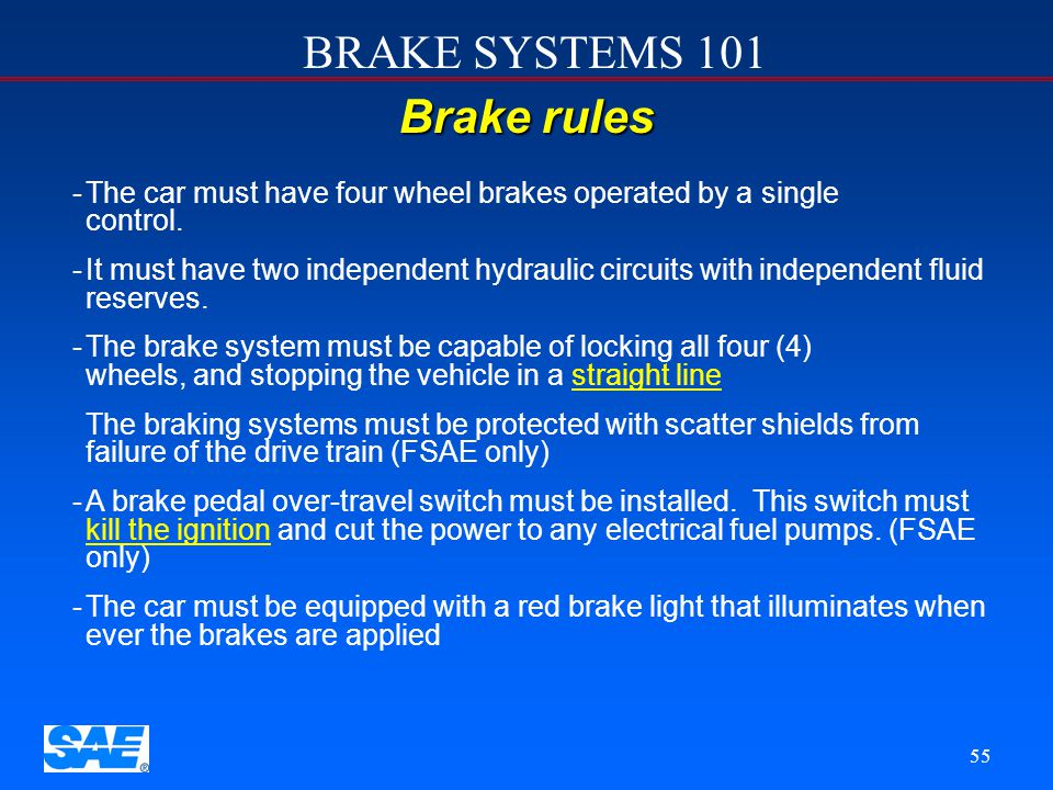 12/4/2006 Brake rules. The car must have four wheel brakes operated by a single control.