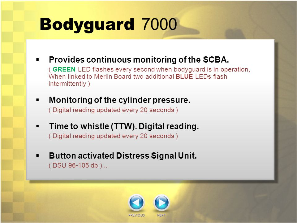 Bodyguard 7000 Provides continuous monitoring of the SCBA.