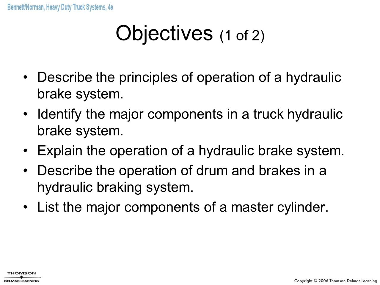 Objectives (1 of 2) Describe the principles of operation of a hydraulic brake system.