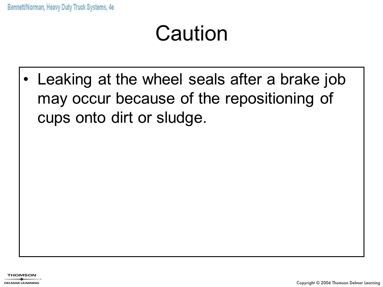 Caution Leaking at the wheel seals after a brake job may occur because of the repositioning of cups onto dirt or sludge.