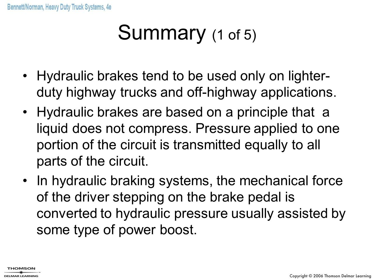 Summary (1 of 5) Hydraulic brakes tend to be used only on lighter- duty highway trucks and off-highway applications.