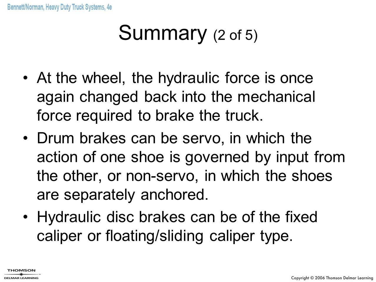 Summary (2 of 5) At the wheel, the hydraulic force is once again changed back into the mechanical force required to brake the truck.