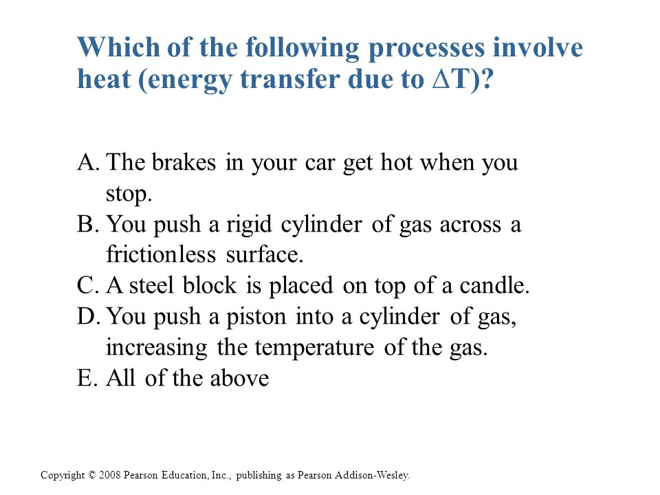 Which of the following processes involve heat (energy transfer due to ∆T)