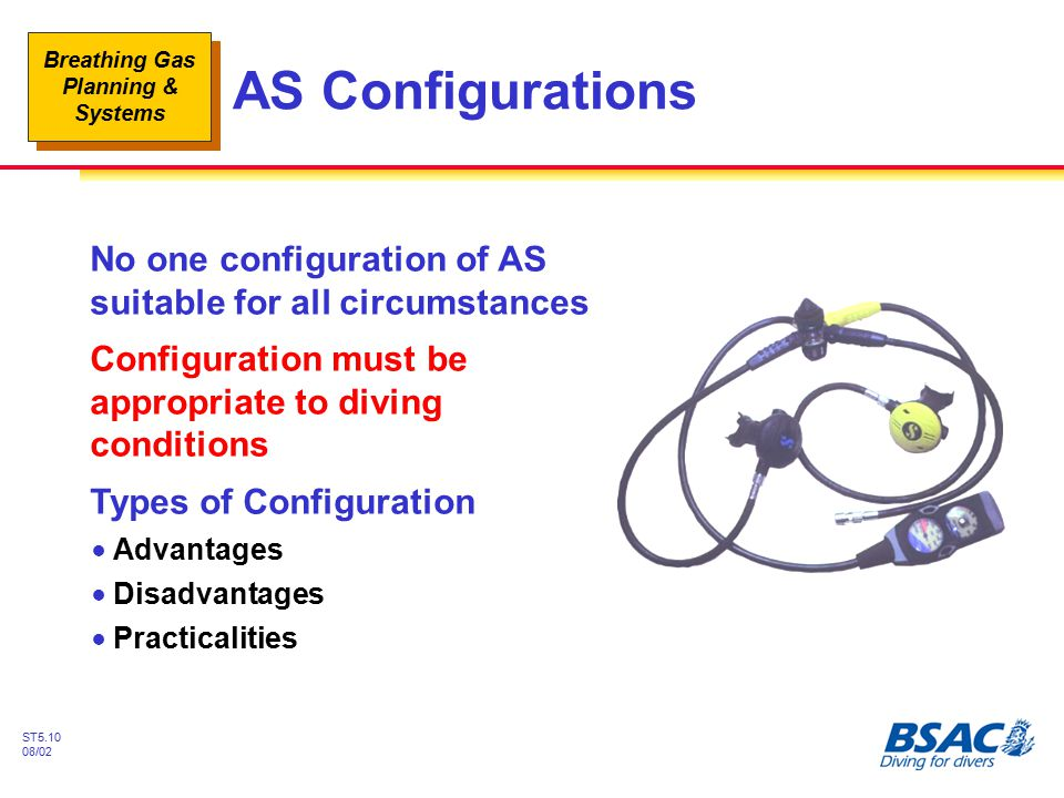 AS Configurations No one configuration of AS suitable for all circumstances. Configuration must be appropriate to diving conditions.
