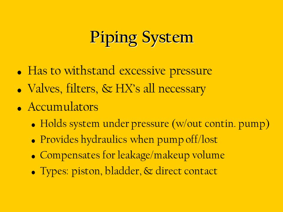Piping System Has to withstand excessive pressure