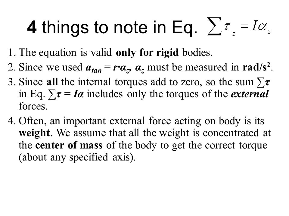 4 things to note in Eq. The equation is valid only for rigid bodies.