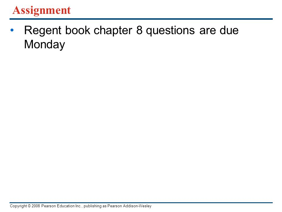Assignment Regent book chapter 8 questions are due Monday