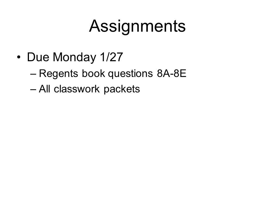 Assignments Due Monday 1/27 Regents book questions 8A-8E