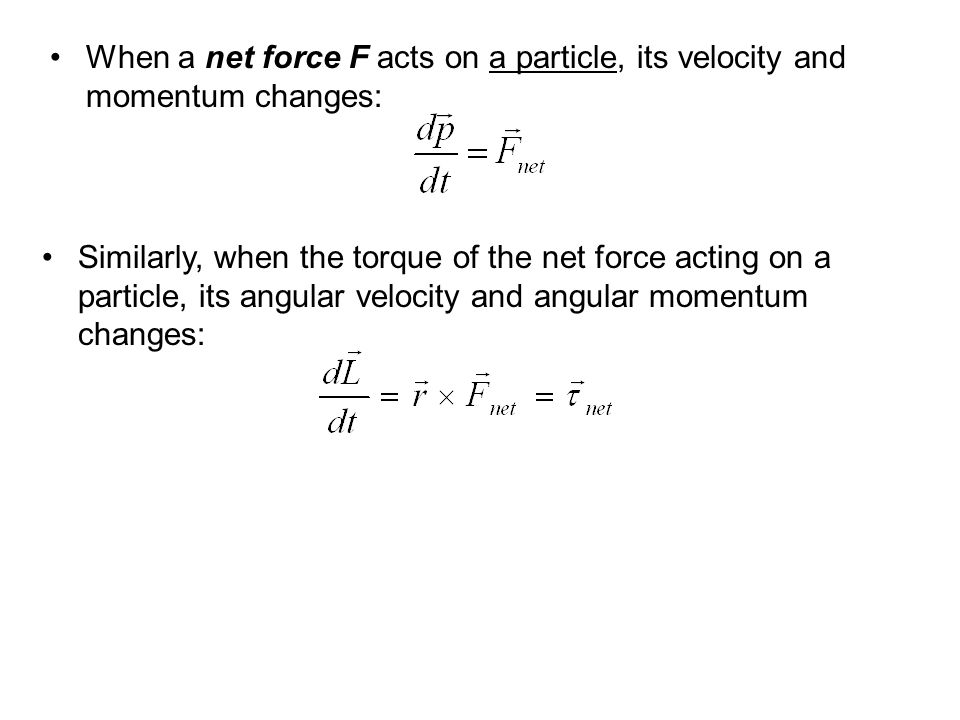 When a net force F acts on a particle, its velocity and momentum changes: