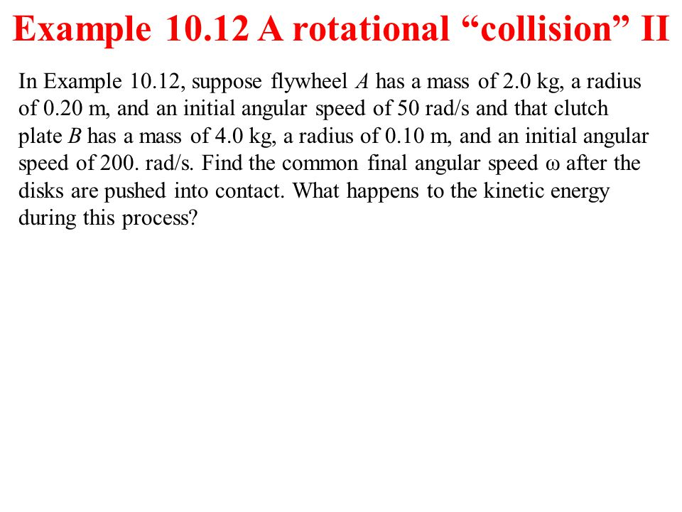 Example 10.12 A rotational collision II
