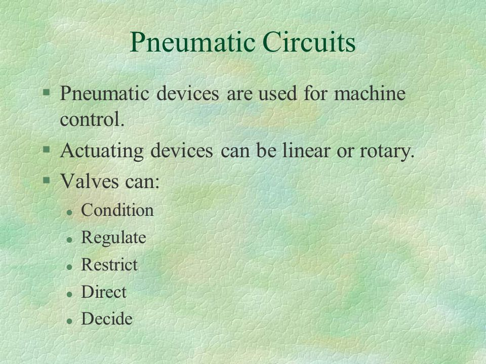 Pneumatic Circuits Pneumatic devices are used for machine control.