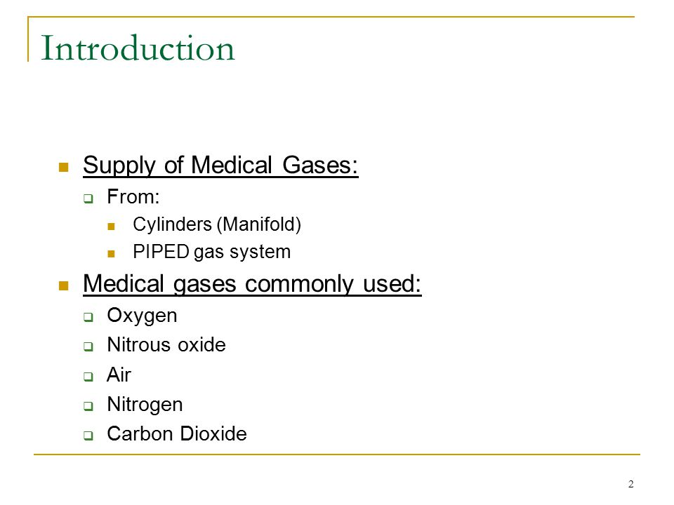 Introduction Supply of Medical Gases: Medical gases commonly used: