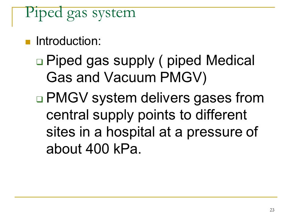 Piped gas system Piped gas supply ( piped Medical Gas and Vacuum PMGV)