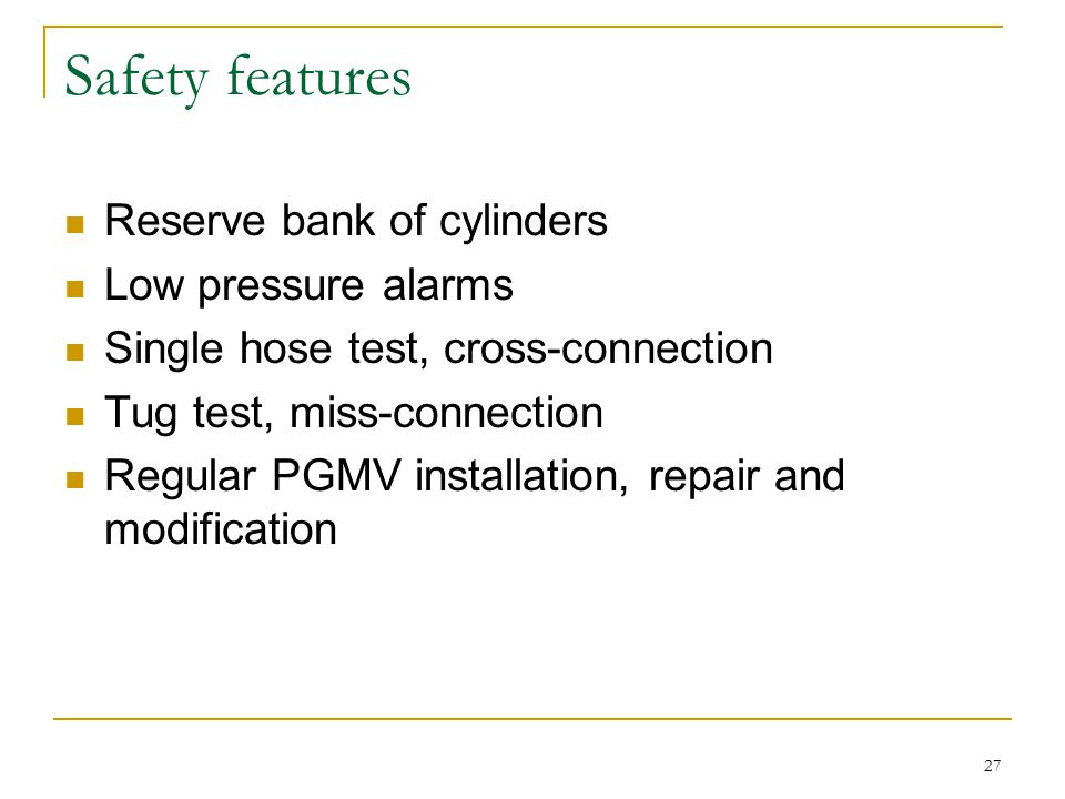 Safety features Reserve bank of cylinders Low pressure alarms