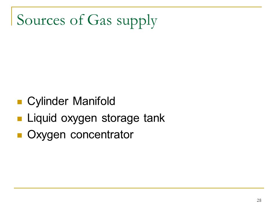 Sources of Gas supply Cylinder Manifold Liquid oxygen storage tank