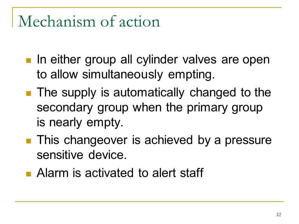 Mechanism of action In either group all cylinder valves are open to allow simultaneously empting.