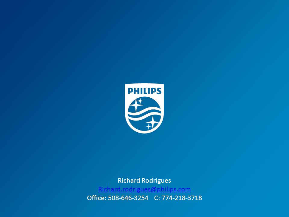 Richard Rodrigues Richard.rodrigues@philips.com Office: 508-646-3254 C: 774-218-3718