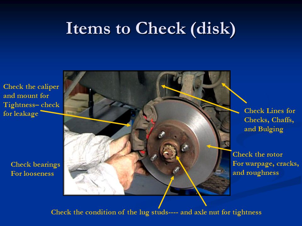 Items to Check (disk) Check the caliper and mount for Tightness– check