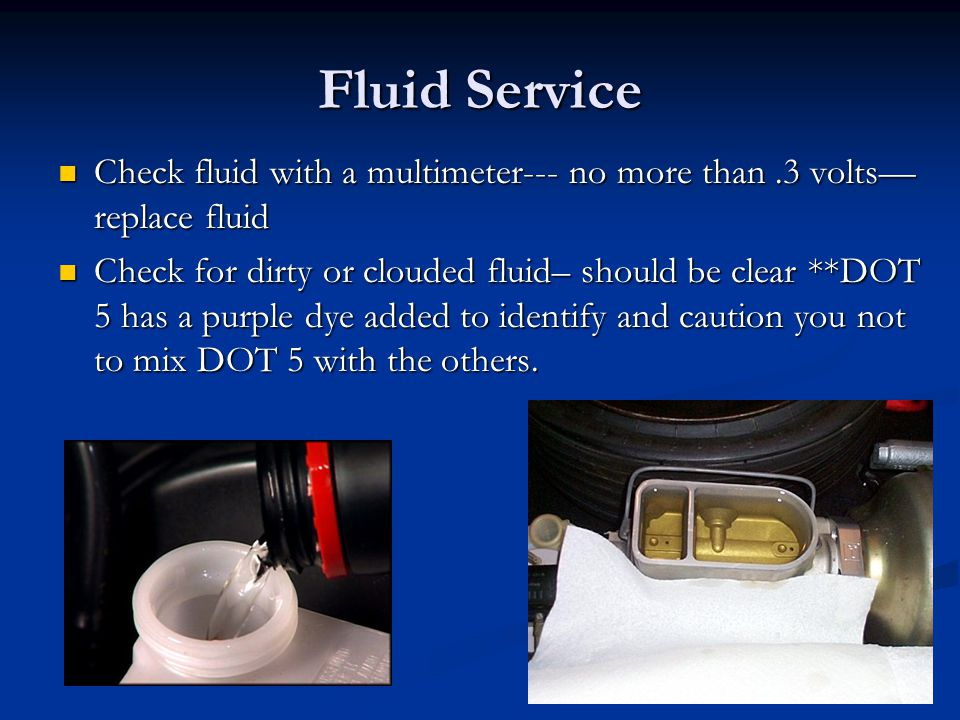 Fluid Service Check fluid with a multimeter--- no more than .3 volts— replace fluid.