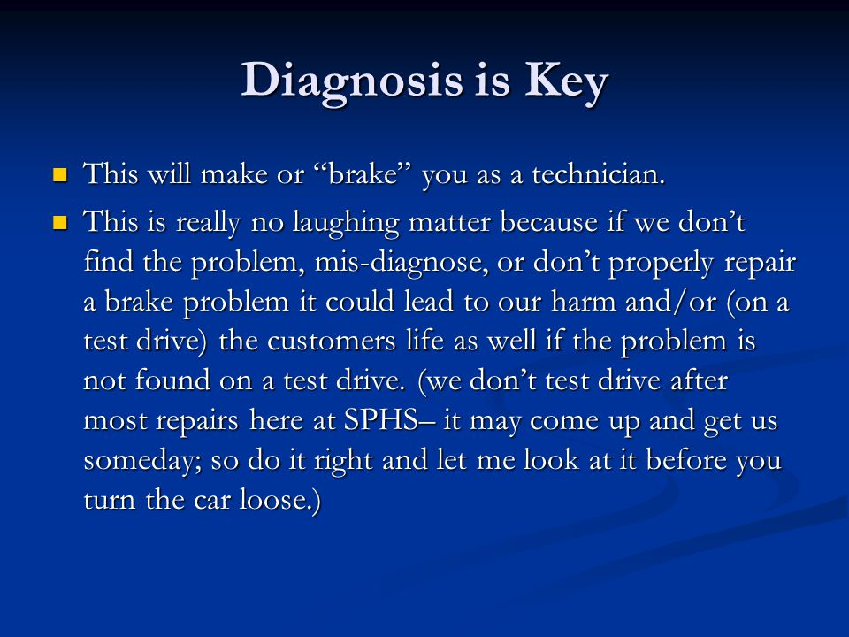 Diagnosis is Key This will make or brake you as a technician.