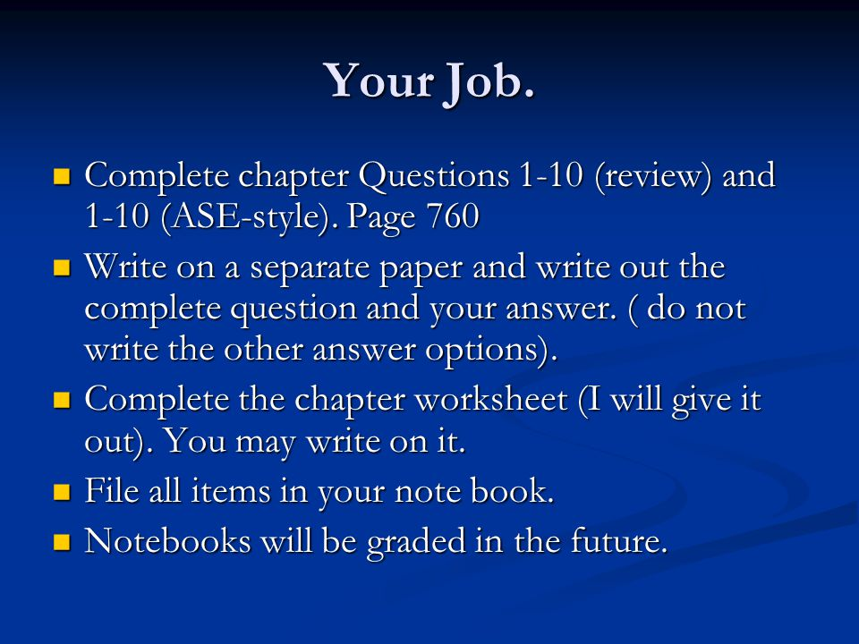 Your Job. Complete chapter Questions 1-10 (review) and 1-10 (ASE-style). Page 760.