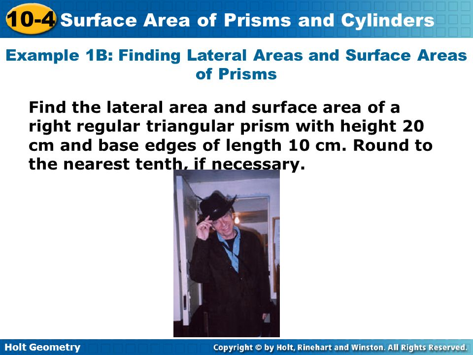 Example 1B: Finding Lateral Areas and Surface Areas of Prisms