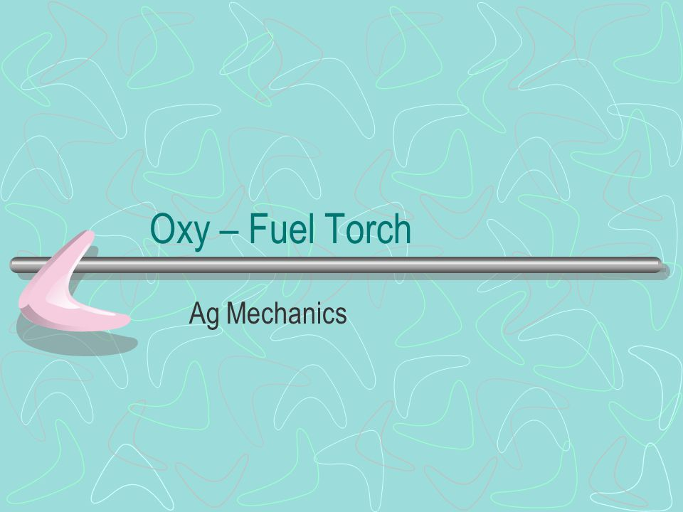 Oxy – Fuel Torch Ag Mechanics