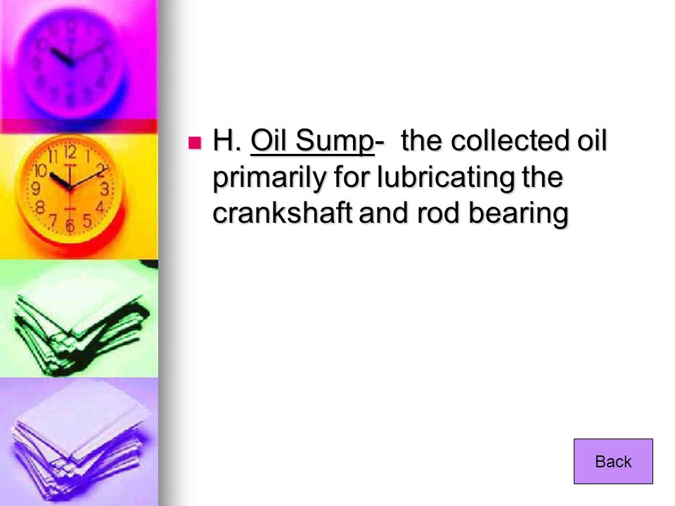 H. Oil Sump- the collected oil primarily for lubricating the crankshaft and rod bearing