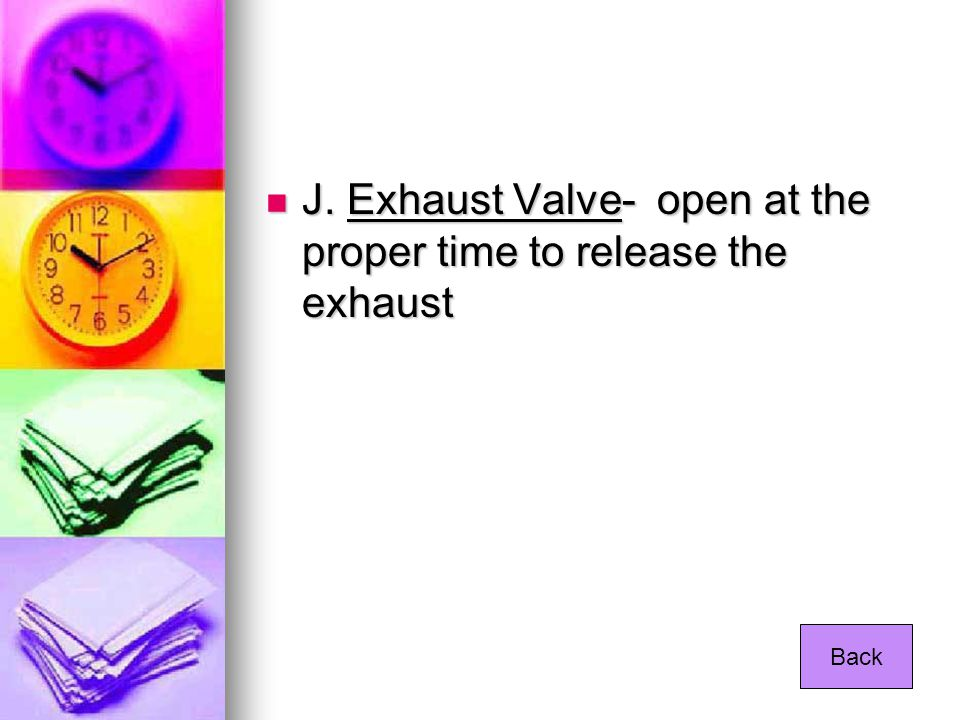 J. Exhaust Valve- open at the proper time to release the exhaust