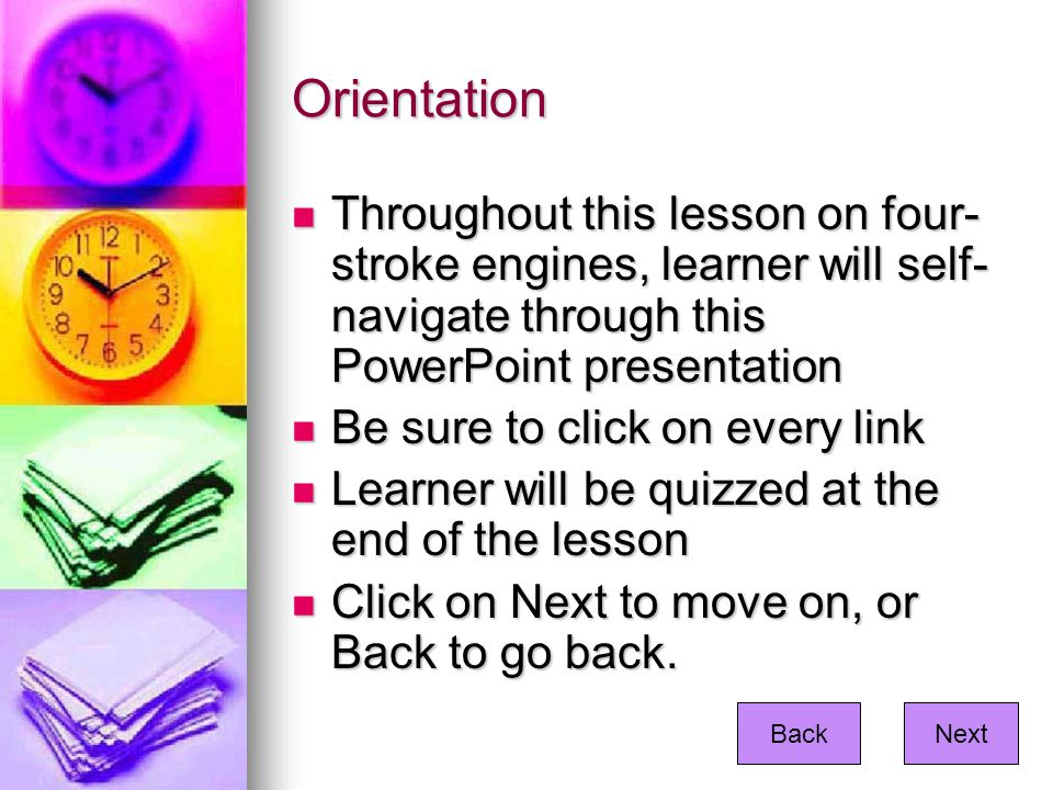 Orientation Throughout this lesson on four-stroke engines, learner will self-navigate through this PowerPoint presentation.