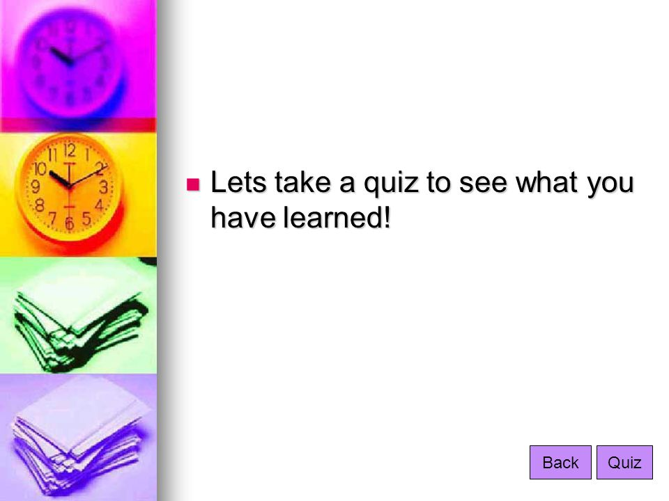 Lets take a quiz to see what you have learned!