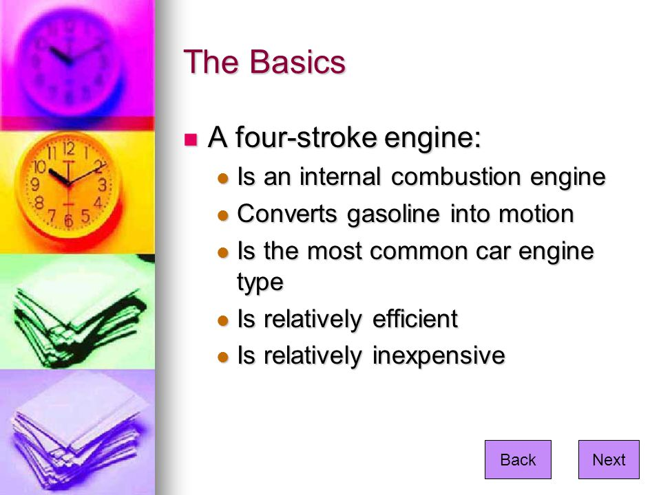 The Basics A four-stroke engine: Is an internal combustion engine